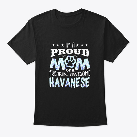 Im A Proud Mom Of Awesome Havanese Dog Black T-Shirt Front