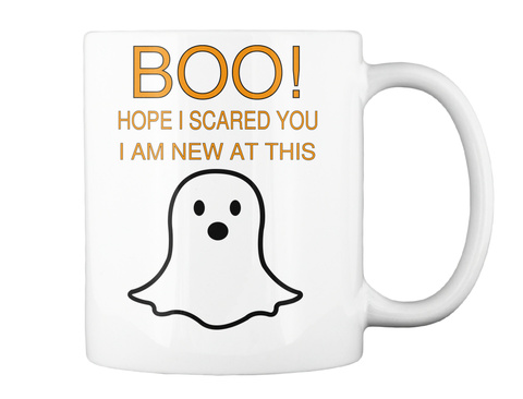 Boo! Hope I Scared You I Am New At This White Mug Back