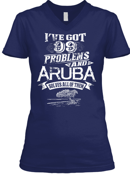 I've Got 99 Problems And Aruba Solves All Of Them  Navy T-Shirt Front