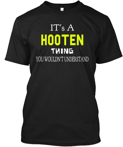 It's A Hooten Thing You Wouldn't Understand Black T-Shirt Front