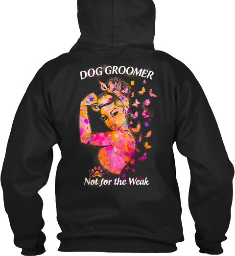Dog Groomer Not For The Weak Black T-Shirt Back