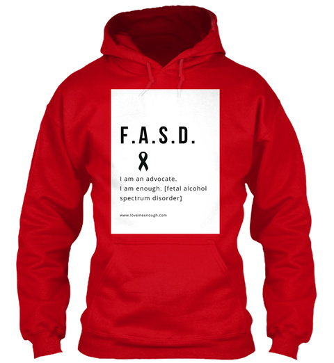 F . A . S . D . I Am An Advocate. I Am Enough. Fetal Alcohol Spectrum Disorder Www.Lovemeenough.Com Red T-Shirt Front