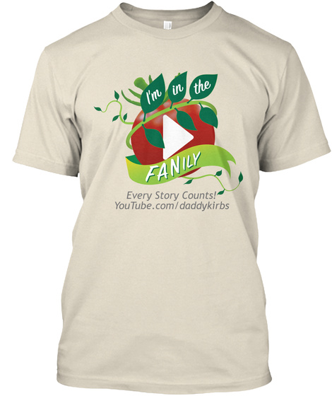 I'm In The Fanily Every Story Counts! You Tube. Com/Daddykirbs Cream T-Shirt Front