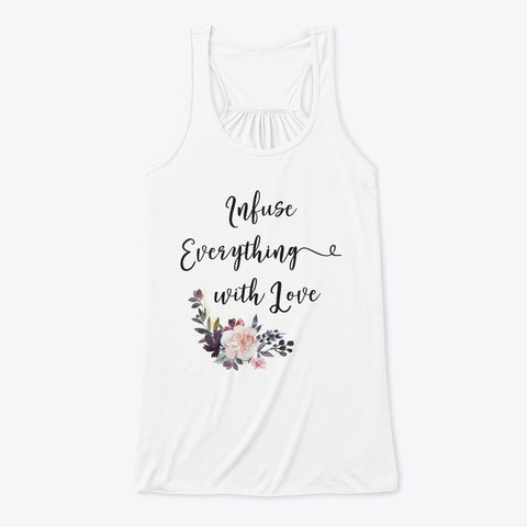 Infuse Everything With Love/ Spiritual White T-Shirt Front