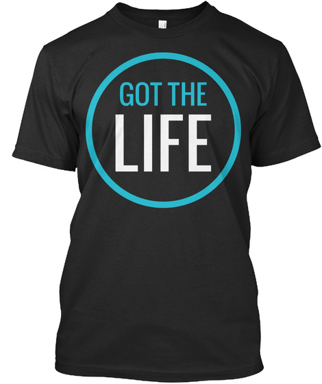 Got The Life Black T-Shirt Front