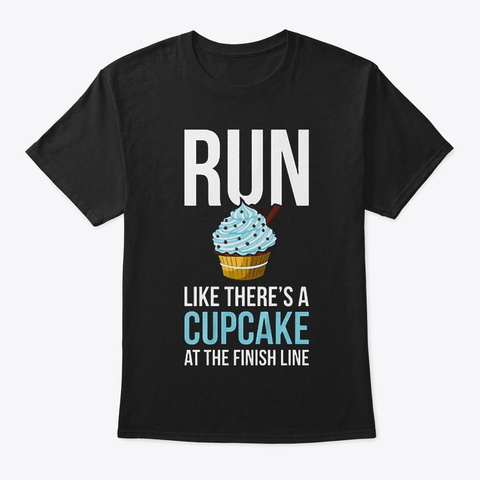 Run  There Is A Cupcake Black T-Shirt Front