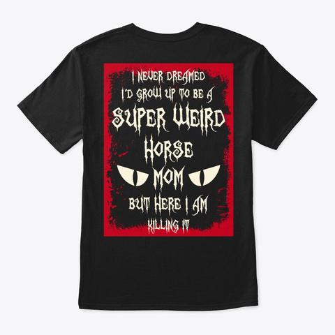 Super Weird Horse Mom Shirt Black T-Shirt Back