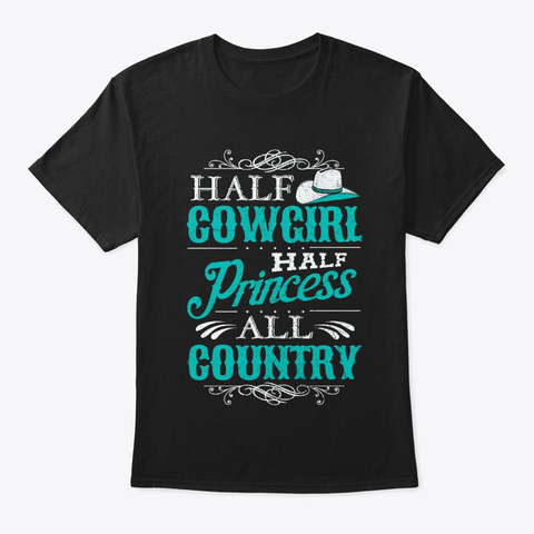 Half Cowgirl, Half Princess, All Country Black T-Shirt Front