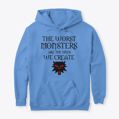 Witcher   The Worst Monsters We Create  Carolina Blue T-Shirt Front