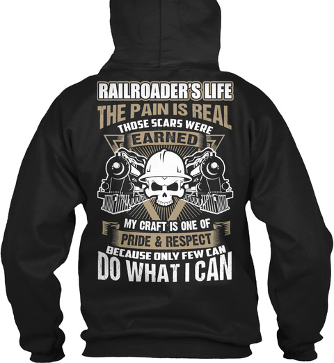 Railroader's Life. The Pain Is Real. Those Scars Were Earned. My Craft Is One Of Pride & Respect Because Only Few Can... Black T-Shirt Back