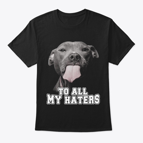 To All Haters Black T-Shirt Front