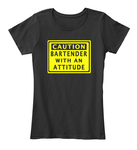Caution Bartender With An Attitude Black T-Shirt Front