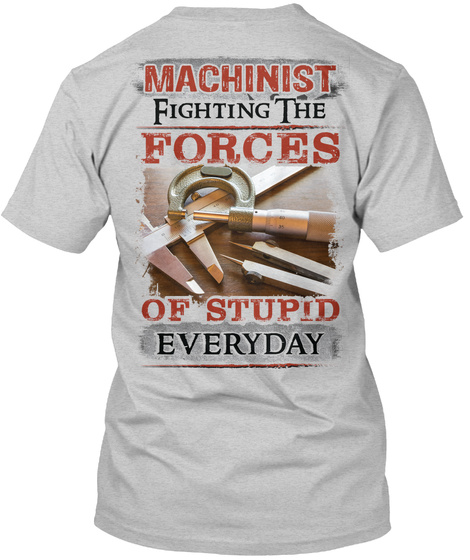 Machinist Fighting The Forces Of Stupid Everyday Light Steel T-Shirt Back