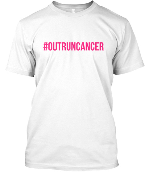 #Outruncancer White T-Shirt Front