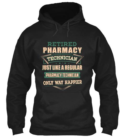 Retired Pharmacy Technician Just Like A Regular Pharmacy Technician Only Way Happier Black T-Shirt Front