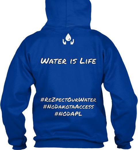 Water Is Life #Rezpectourwater #Nodakotaaccess #Nodapl Royal Blue T-Shirt Back