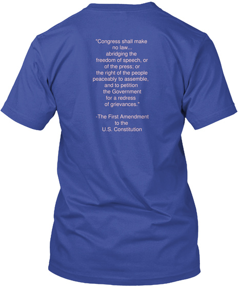 """""""Congress Shall Make  No Law... Abridging The  Freedom Of Speech, Or Of The Press; Or The Right Of The People ... Deep Royal T-Shirt Back"""