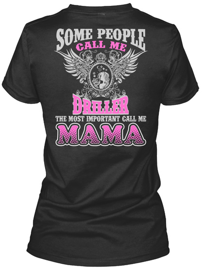 Some People Call Me Driller The Most Important Call Me Mama Black T-Shirt Back