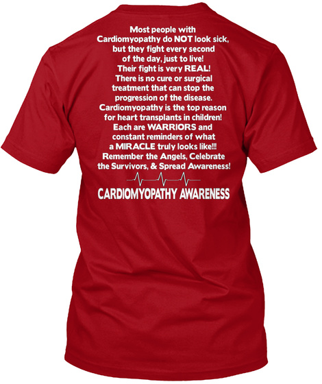 Most People With Cardiomyopathy Do Not Look Sick,But They Fight Every Second Of The Day,Just To Live! Their Fight Is... Deep Red T-Shirt Back
