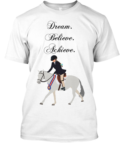 Dream.Believe.Achieve. White T-Shirt Front