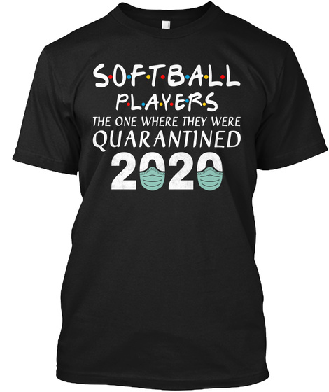 Softball Player The One Where They Black T-Shirt Front