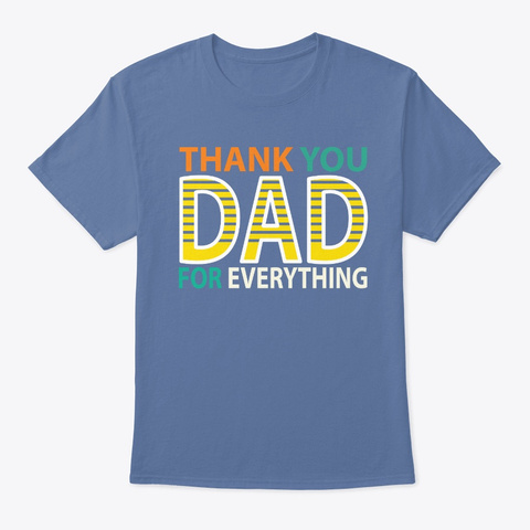 Thank You Dad For Everything Denim Blue T-Shirt Front