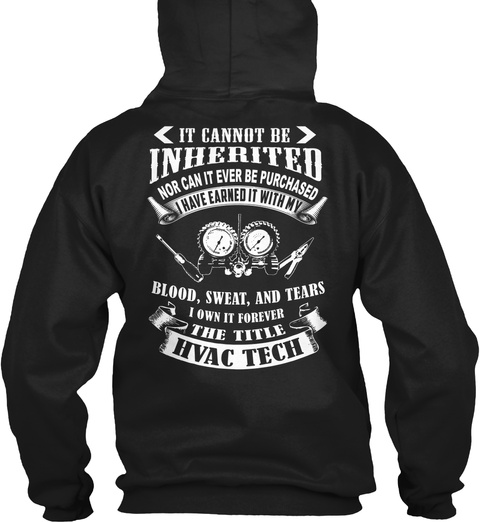It Cannot Be Inherited Nor Can It Ever Be Purchased I Have Earned It With My Blood Sweat And Tears I Own It Forever... Black T-Shirt Back