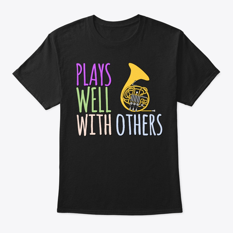 [$15+] Plays Well   French Horn Black T-Shirt Front