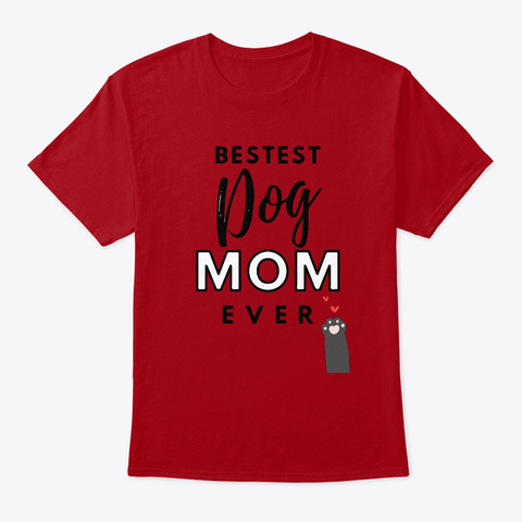 Bestest Dog Mom Ever   Dog Mother Gift Deep Red T-Shirt Front