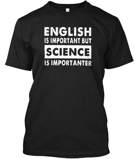 English Is Important But Science Is Impo Black T-Shirt Front