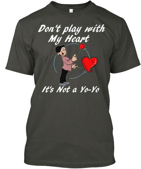 Don't Play With My Heart It's Not A Yo Y Smoke Gray T-Shirt Front