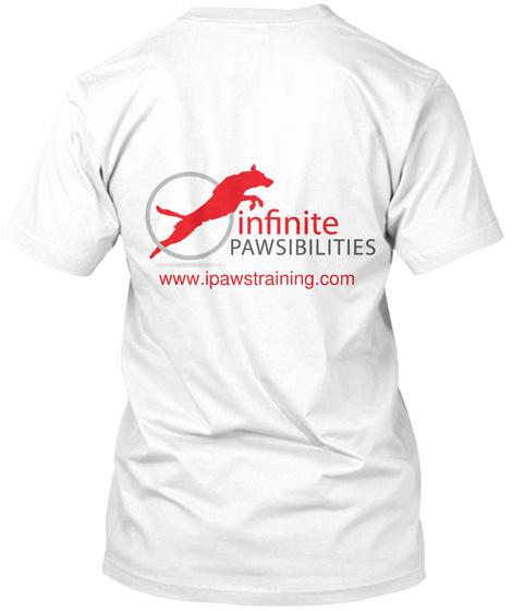 Infinite Pawsibilities Www.Ipawstraining.Com White T-Shirt Back
