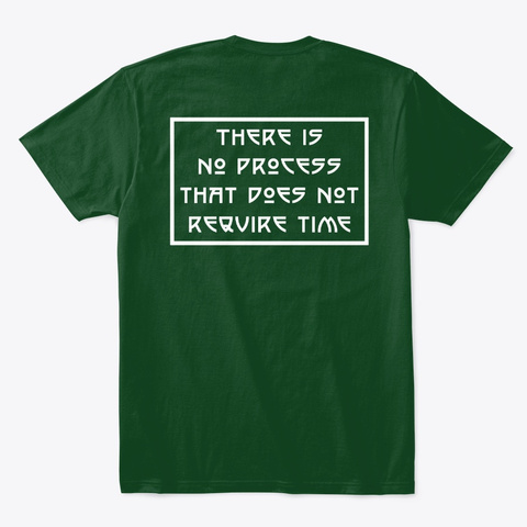 No Process That Does Not Require Time Forest Green  T-Shirt Back