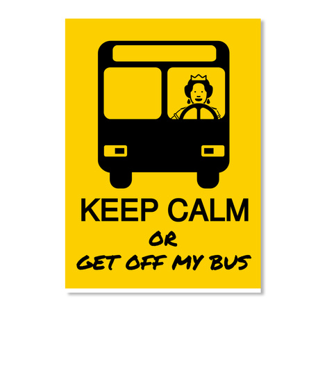 Keep Calm Or Get Off My Bus White T-Shirt Front