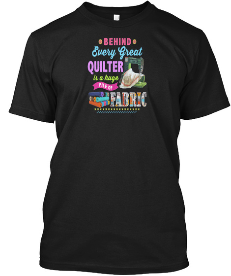 Behind Every Great Quilter Fabric Black T-Shirt Front