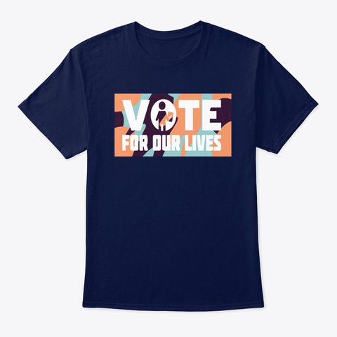 Vote For Our Lives T Shirt Navy T-Shirt Front