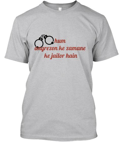 Hum  Angrezon Ke Zamane  Ke Jailor Hain Sport Grey T-Shirt Front