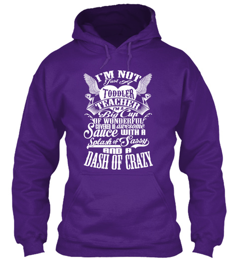 Im Not Just A Toddler Teacher Im A Big Cup Of Wonderful Covered In Awesome Sauce With A Splash Of Sassy And A Dash Of... Purple T-Shirt Front