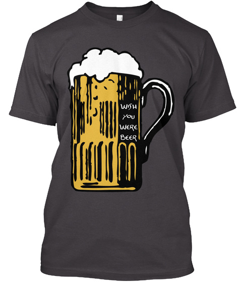 Wish You Were Beer Heathered Charcoal  T-Shirt Front
