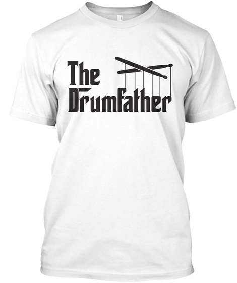 Drummer   Drumfather White T-Shirt Front