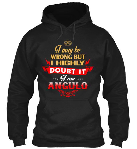 I May Be Wrong But I Highly Doubt It I Am Angulo Black T-Shirt Front