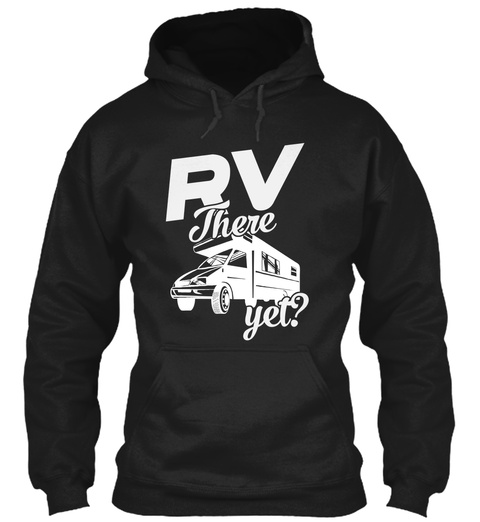 Rv There Yet? Black T-Shirt Front