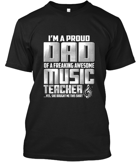 Proud Music Teacher Dad Black T-Shirt Front