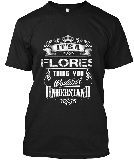 It's A Flores Thing You Wouldn't Understand Black T-Shirt Front