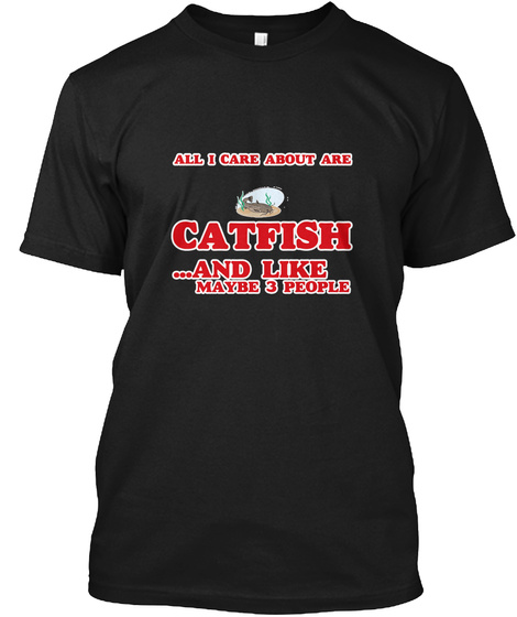 All I Care About Are Catfish Black T-Shirt Front