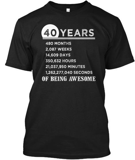 40th Birthday 40 Years Old Awesome Black T-Shirt Front