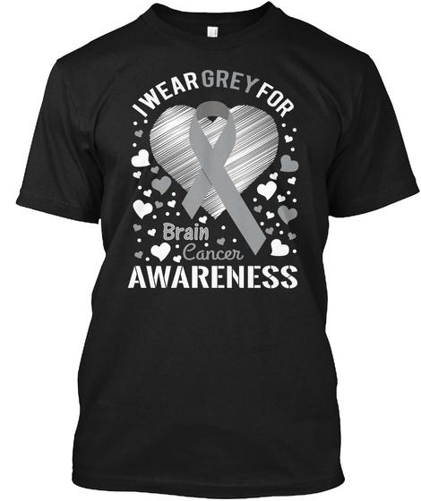 I Wear Grey For Brain Cancer Awareness Black T-Shirt Front