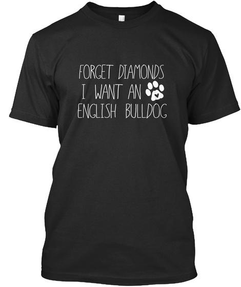 Forget Diamonds I Want English Bulldog Black T-Shirt Front