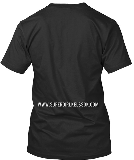 Www. Supergirlkelssgk. Com Black T-Shirt Back