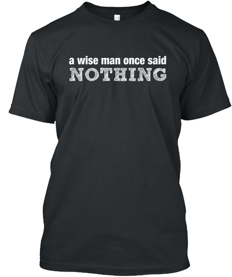 A Wise Man Once Said Nothing Black T-Shirt Front